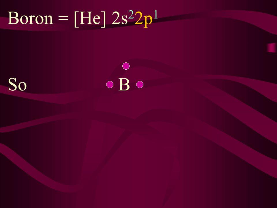 Boron = [He] 2s22p1 So B